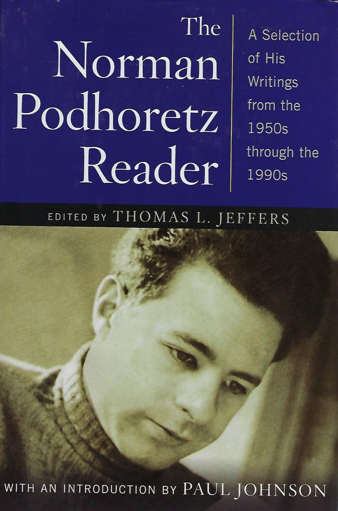 THE NORMAN PODHOREETZ READER: A SELECTION OF HIS WRITINGS FROM THE 1950's THROUGH THE 1990's. Thomas L. JEFFERS.