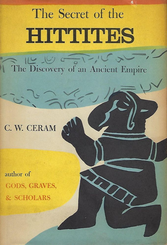 THE SECRET OF THE HITTITES: THE DISCOVERY Of AN ANCIENT EMPIRE. C. W. CERAM.