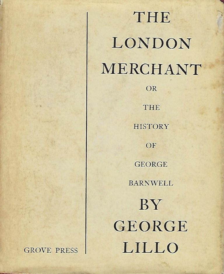 THE LONDON MERCHANT OR THE HISTORY OF GEORGE BARNWELL. George LILLO.
