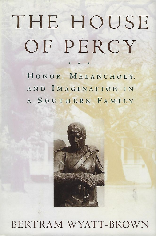 THE HOUSE OF PERCY: HONOR, MELANCHOLY, AND IMAGINATION IN A SOUTHERN FAMILY. Bertram WYATT- BROWN.