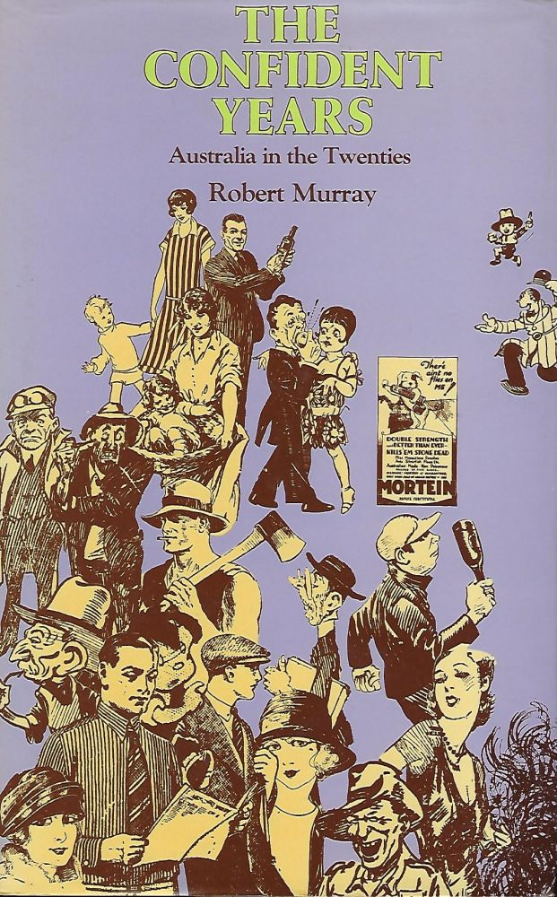 THE CONFIDENT YEARS: AUSTRALIA IN THE TWENTIES. Robert MURRAY.