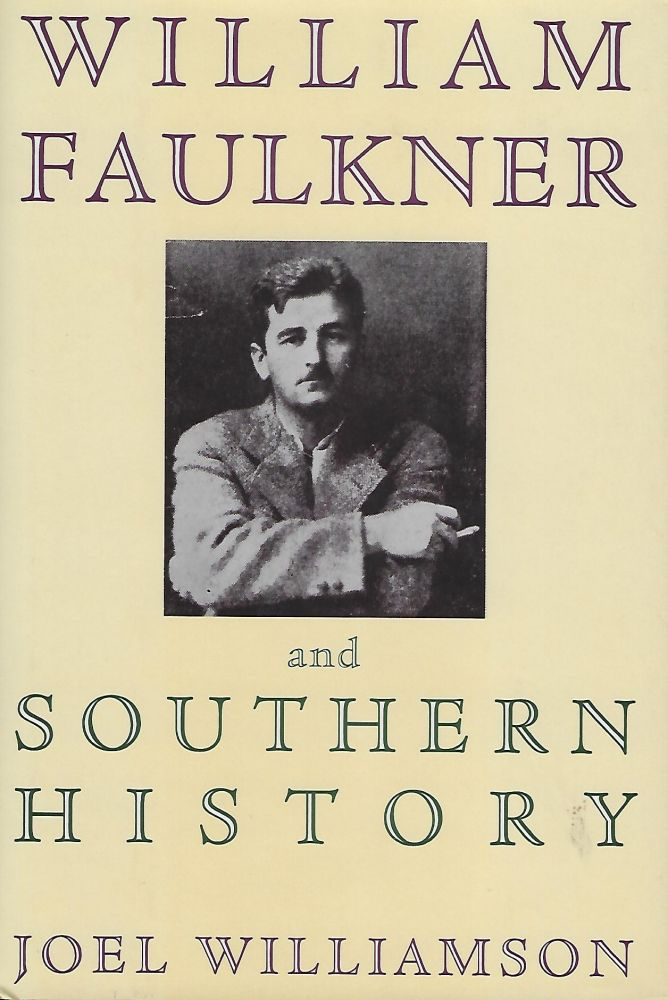 WILLIAM FAULKNER AND SOUTHERN HISTORY. Joel WILLIAMSON.