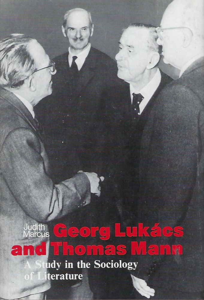 GEORG LUKACS AND THOMAS MANN: A STUDY IN THE SOCIOLOGY OF LITERATURE. Judith MARCUS.