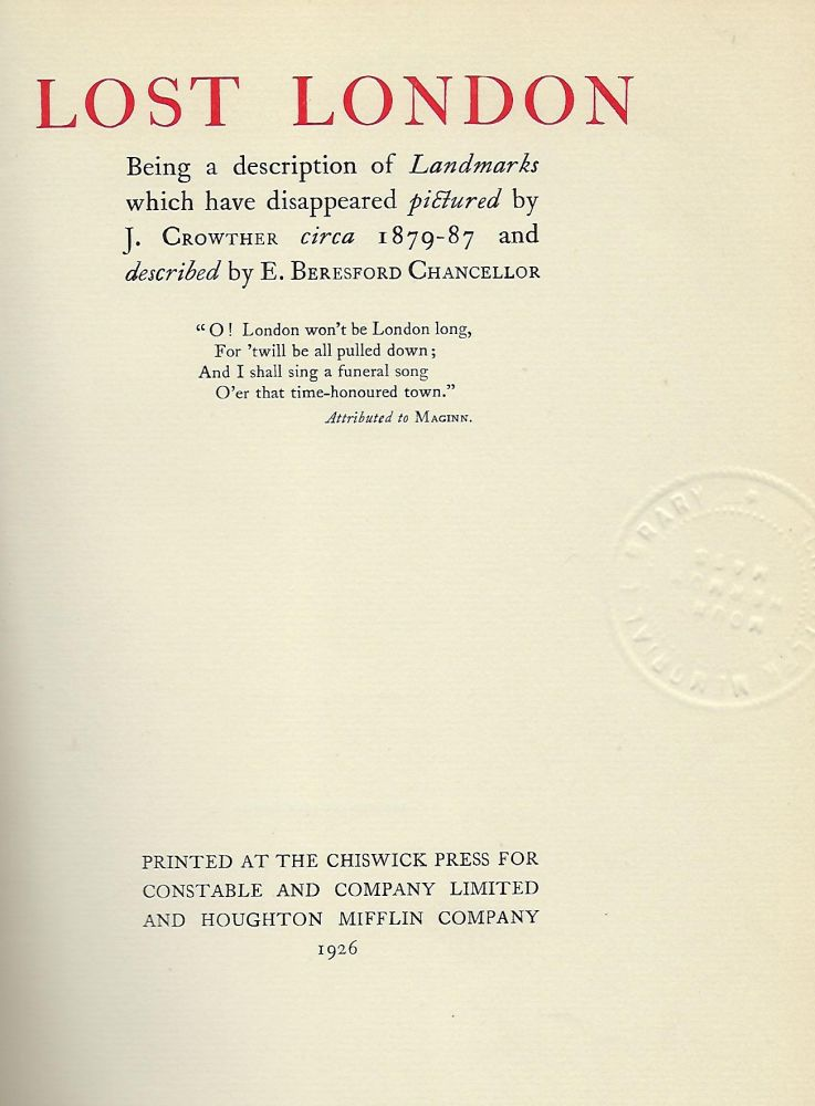 LOST LONDON: BEING A DESCRIPTION OF LANDMARKS WHICH HAVE DISAPPEARED PICTURES BY J. CROWTHER CIRCA 1879-87 AND DESCRIBED BY E. BERENSFORD CHANCELLOR. E. Beresford CHANCELLOR.