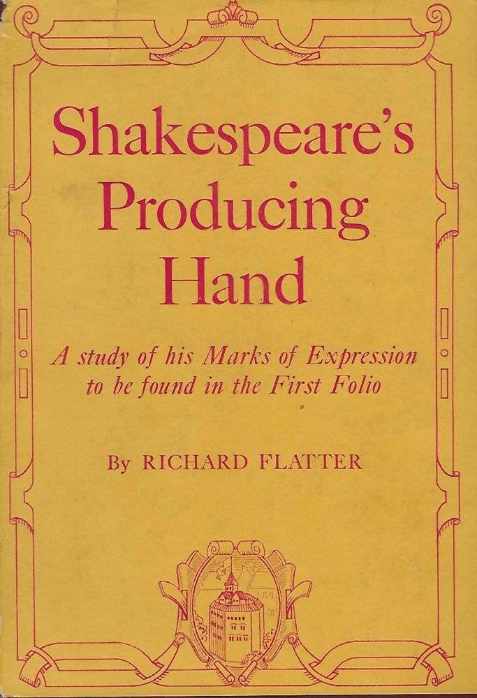 SHAKESPEARE'S PRODUCING HAND: A STUDY OF HIS MARKS OF EXPRESSION TO BE FOUND IN THE FIRST FOLIO. Richard FLATTER.