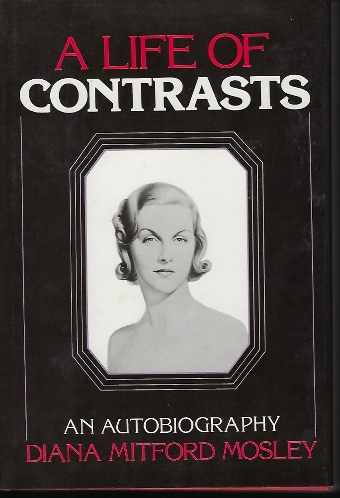 A LIFE OF CONTRASTS: AN AUTOBIOGRAPHY. Diana Mitford MOSLEY.