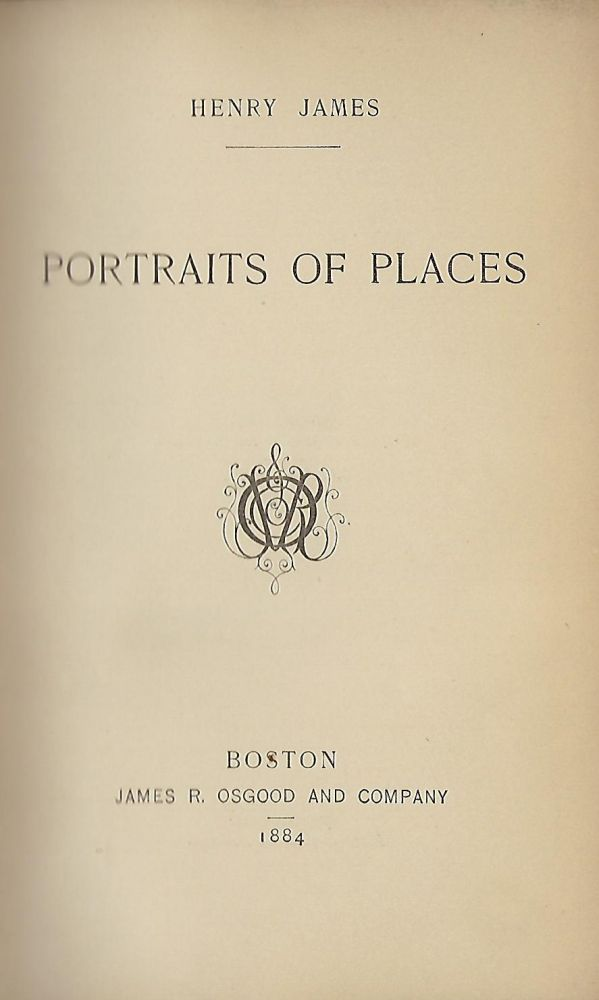 PORTRAITS OF PLACES. Henry JAMES.