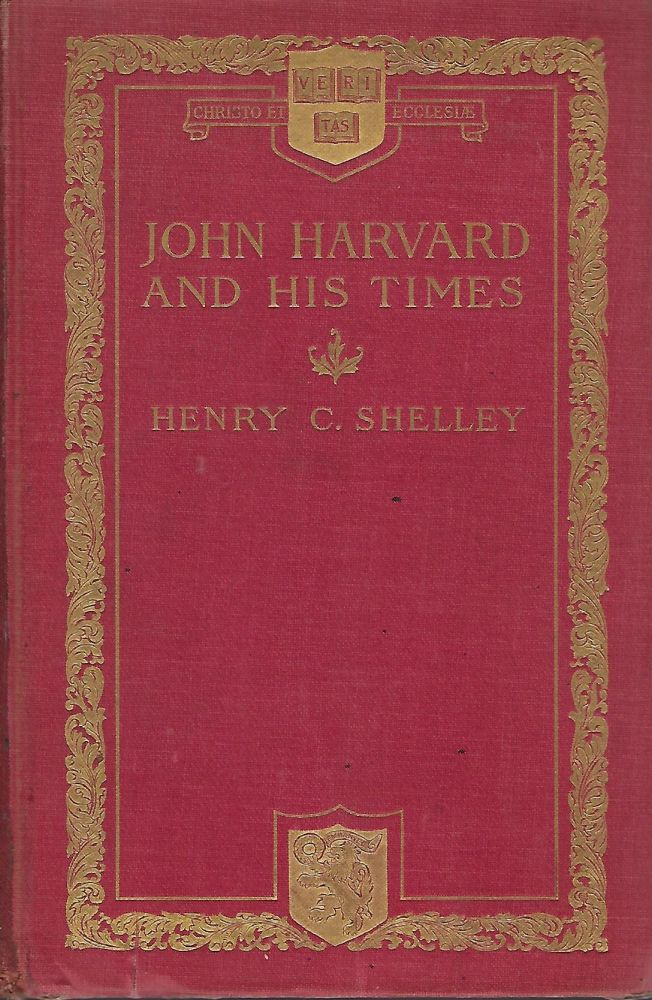 JOHN HARVARD AND HIS TIMES. Henry C. SHELLEY.
