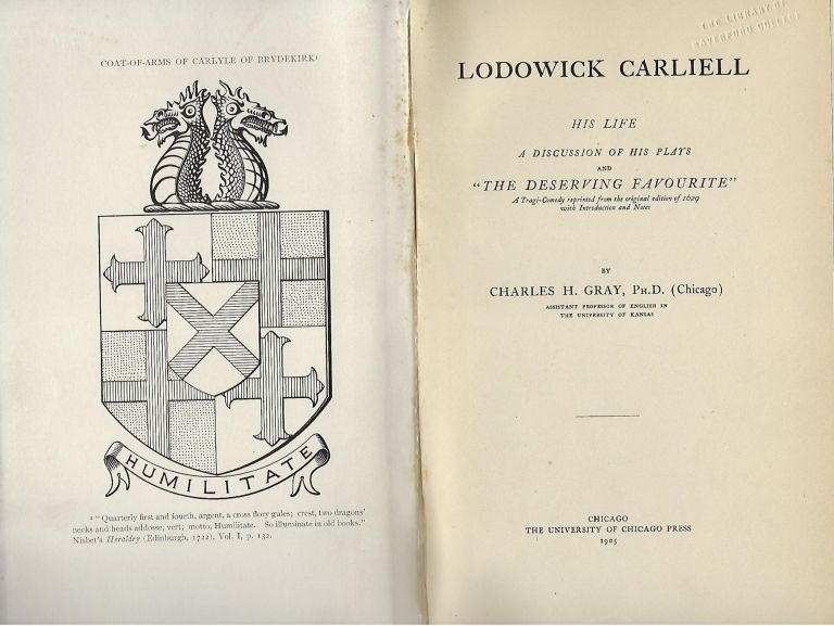 "LODOWICK CARLIELL: HIS LIFE A DISCUSSION OF HIS PLAYS AND ""THE DESERVING FAVOURITE"" Charles H. GRAY."