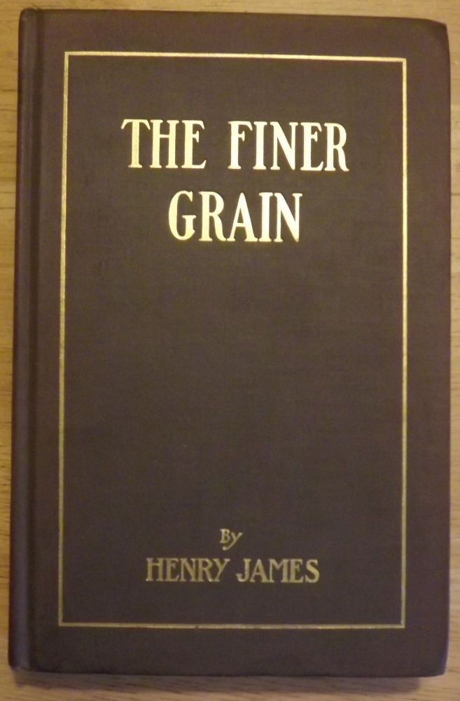 THE FINER GRAIN. Henry JAMES.