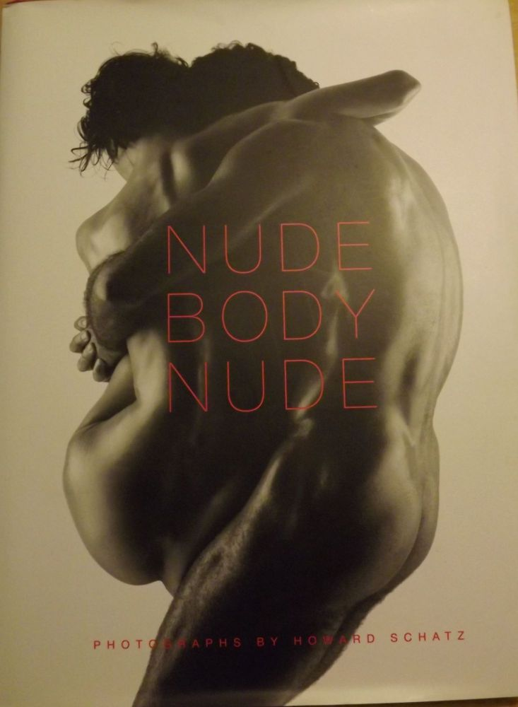 NUDE BODY NUDE: PHOTOGRAPHS BY HOWARD SCHATZ. FOREWORD BY OWEN EDWARDS. Howard SCHATZ.