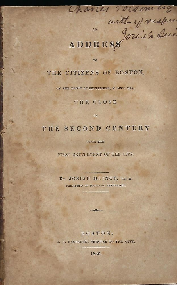 AN ADDRESS TO THE CITIZENS OF BOSTON ON THE XVII OF SEPTEMBER, MDCCCXXX, THE CLOSE OF THE SECOND CENTURY FROM THE FIRST SETTLEMENT OF THE CITY. Josiah QUINCY.