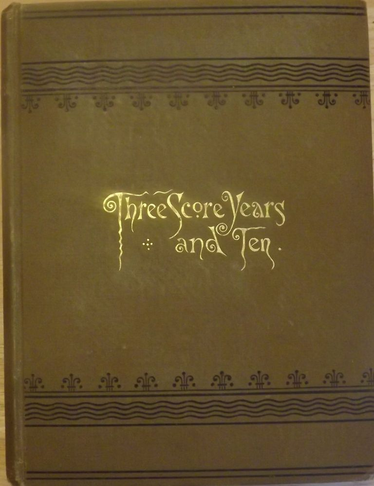 THREE SCORE YEARS AND TEN: LIFE-LONG MEMORIES OF FORT SNELLING, MINNESOTA, AND OTHER PARTS OF THE WEST. Charlotte Ouisconsin VAN CLEVE.