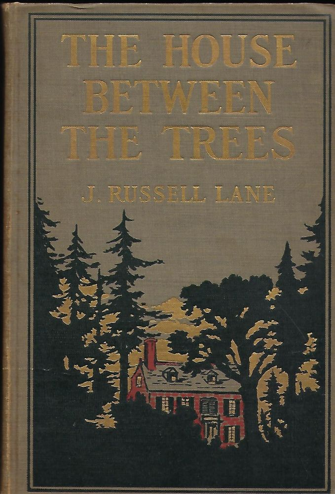 THE HOUSE BETWEEN THE TREES. J. RUSSELL LANE.