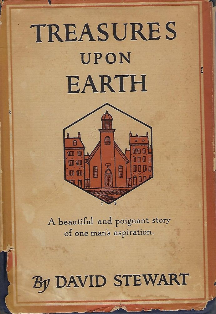 TREASURES UPON EARTH: A BEAUTIFUL AND POIGNANT STORY OF ONE MAN'S ASPIRATION. David STEWART.