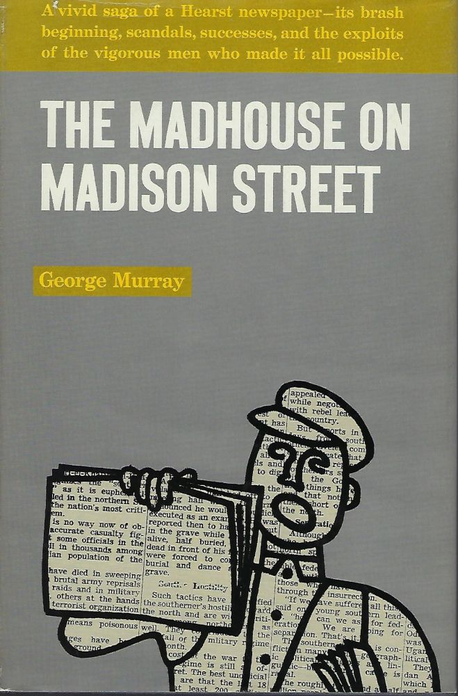 THE MADHOUSE ON MADISON STREET. George MURRAY.