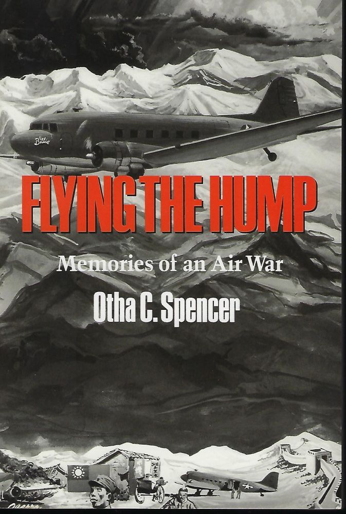 FLYING THE HUMP: MEMORIES OF AN AIR WAR. Otha C. SPENCER.