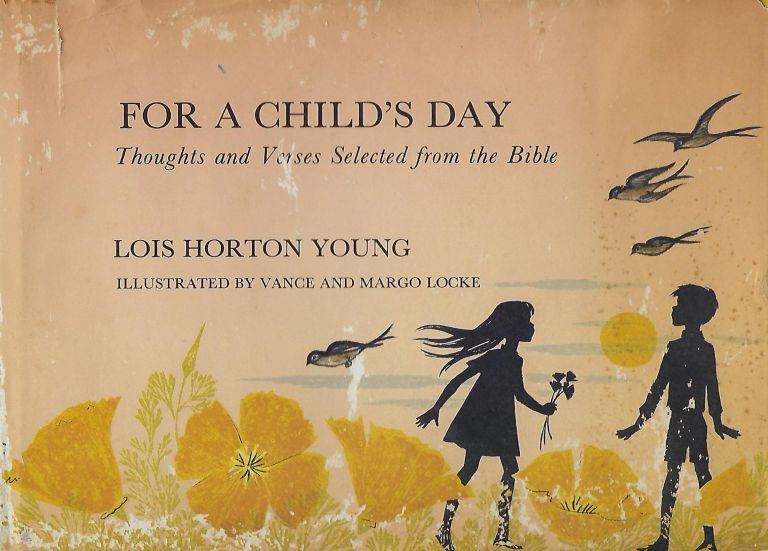 FOR A CHILD'S DAY: THOUGHTS AND VERSES SELECTED FROM THE BIBLE. Lois Horton YOUNG.