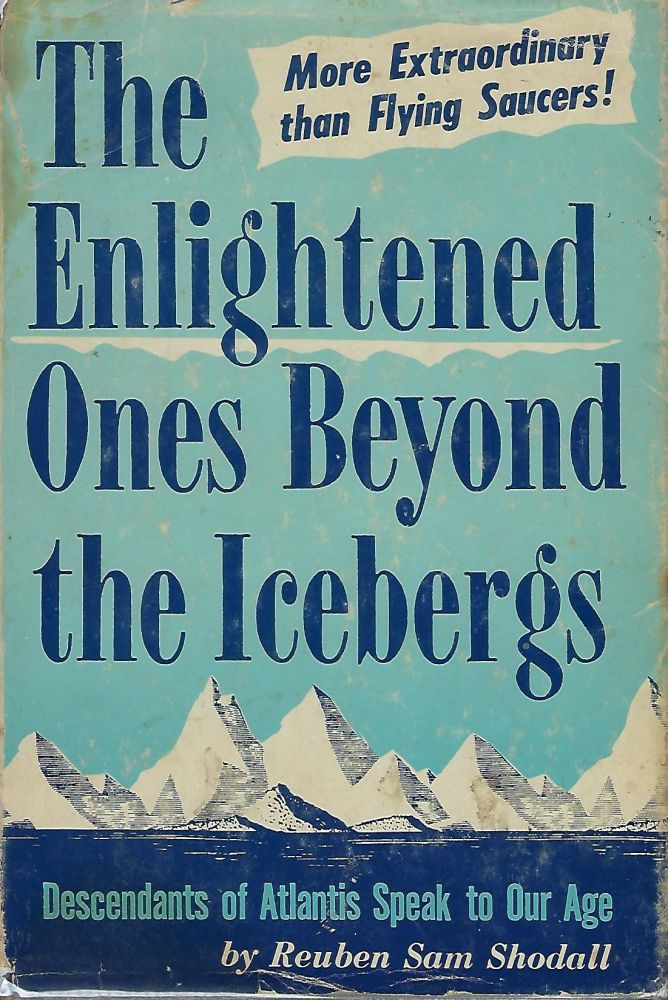 THE ENLIGHTENED ONES BEYOND THE ICEBERGS: DESCENDENTS OF ATLANTIS SPEAK TO OUR AGE. Reuben Sam SHODALL.