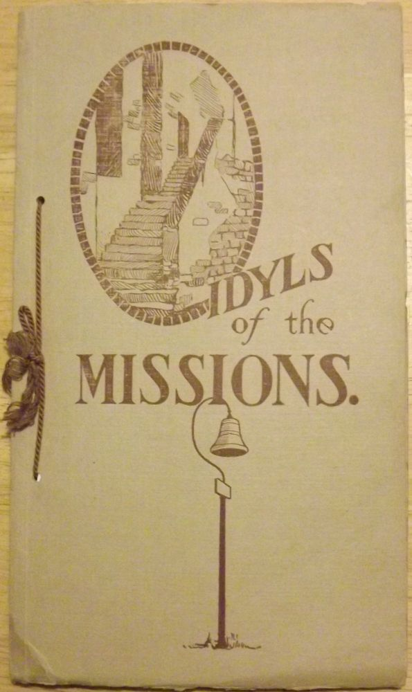 IDYLS OF THE MISSIONS: FRANCISCAN DYNASTY CALIFORNIA 1769-1833. OVER 21 MISSIONS ON THE KING'S HIGHWAY, 700 MILES OF SPANISH CALIFORNIA. Clarice GARLAND.