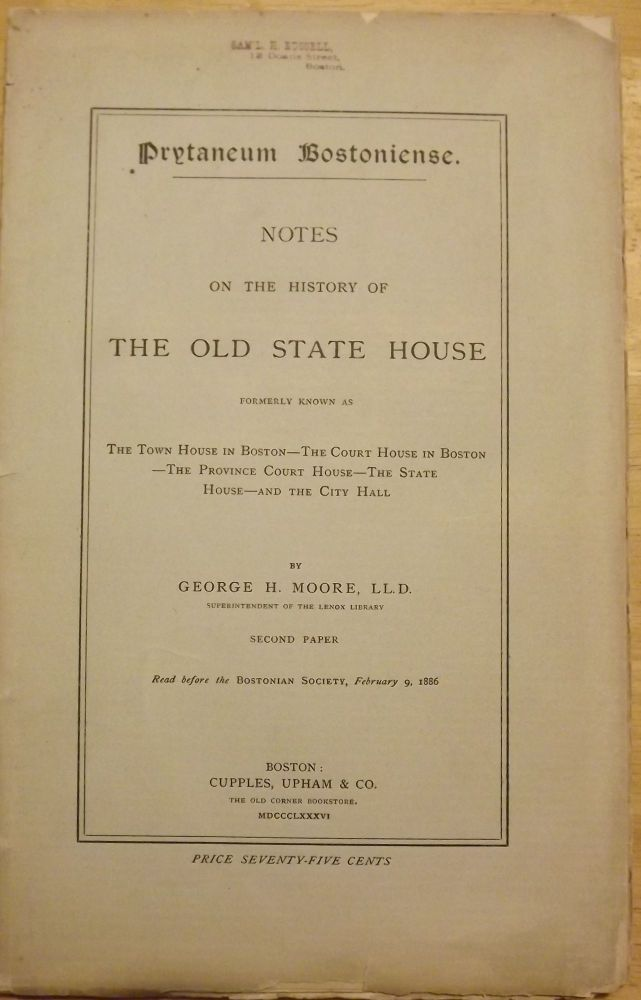 PRYTANEUM BOSTONIENSE; NOTES OF THE HISTORY OF THE OLD STATE HOUSE. George H. MOORE.