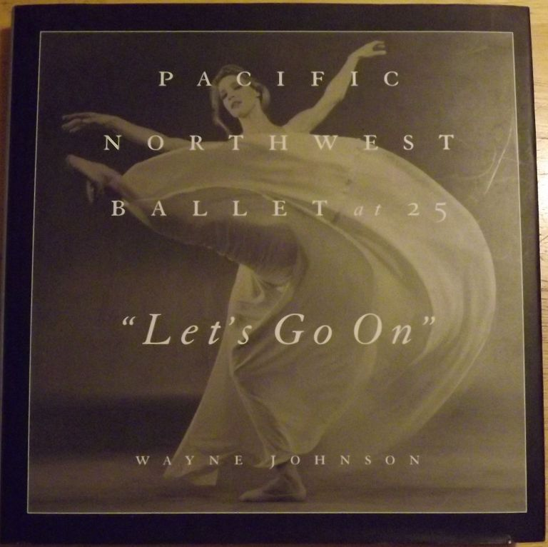 LET'S GO ON: PACIFIC NORTHWEST BALLET AT 25. Wayne JOHNSON.