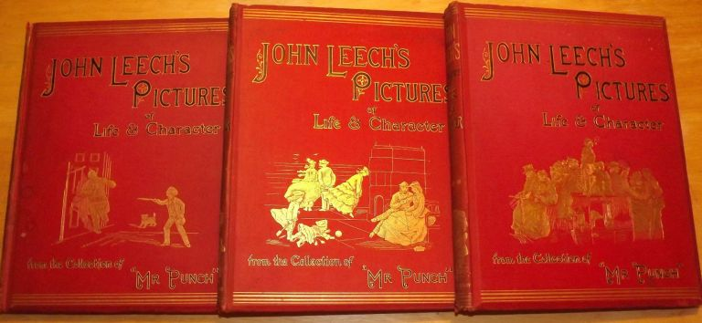 "JOHN LEECH'S PICTURES OF LIFE AND CHARACTER FROM THE COLLECTION OF ""MR. PUNCH."" IN THREE VOLUMES. John LEECH."