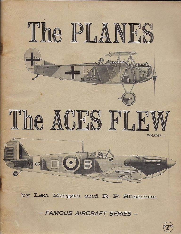THE PLANES THE ACES FLEW: FAMOUS AIRCRAFT SERIES, VOLUME 1. Len MORGAN, With R. P. SHANNON.
