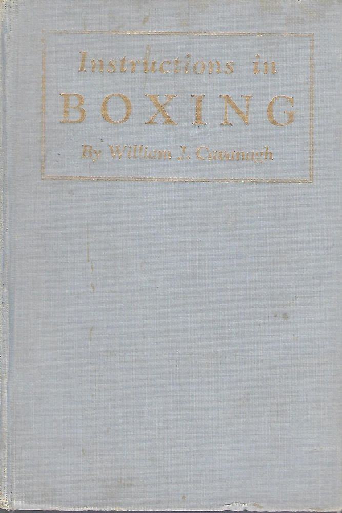 INSTRUCTIONS IN BOXING: BOTH INDIVIDUAL AND MASS FOR BEGINNERS AND THOSE WHO ARE ADVANCED IN THE MANLY ART OF SELF-DEFENSE. MASS BOXING AS IT SHOULD BE TAUGHT TO CLASSES OF BOYS OR MEN. William J. CAVANAGH.
