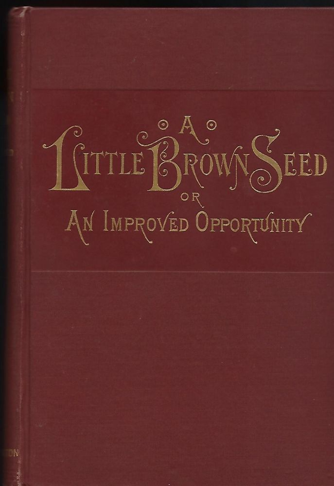 A LITTLE BROWN SEED OR AN IMPROVED OPPORTUNITY. Mrs. George ARCHIBALD.