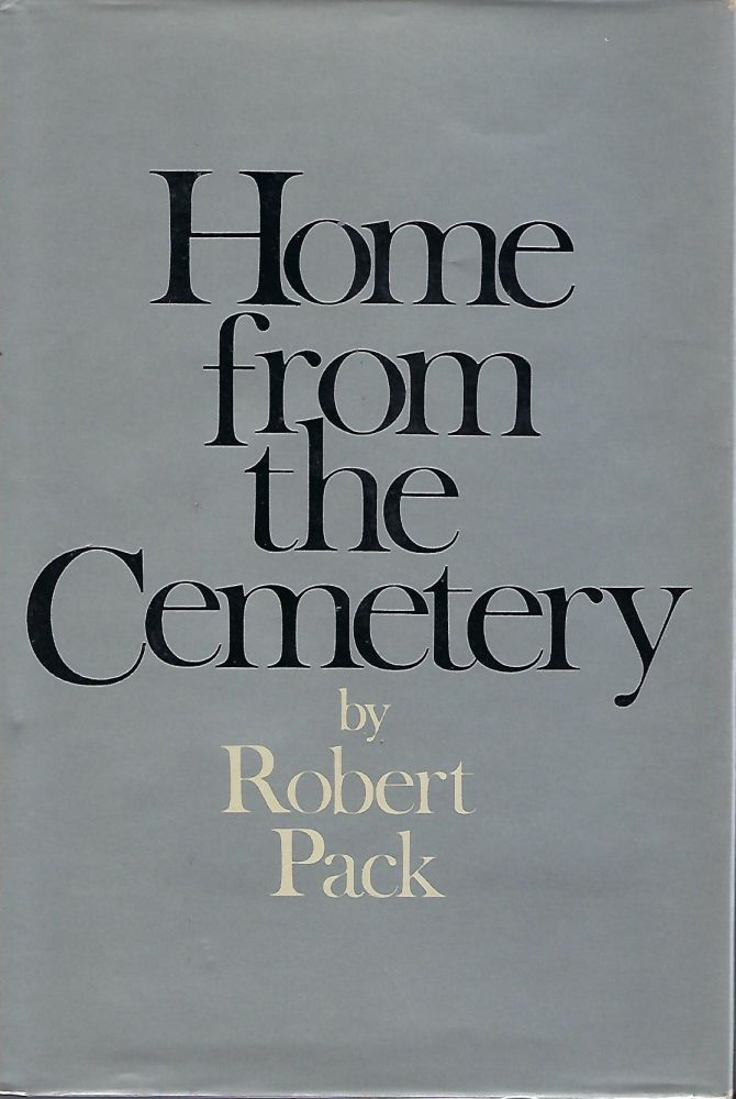 HOME FROM THE CEMETERY. Robert PACK.