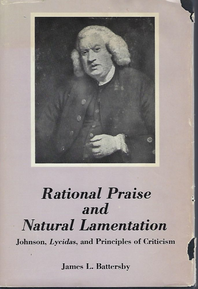 RATIONAL PRAISE AND NATURAL LAMENTATION: JOHNSON, LYCIDAS, AND PRINCIPLES OF CRITICISM. James L. BATTERSBY.