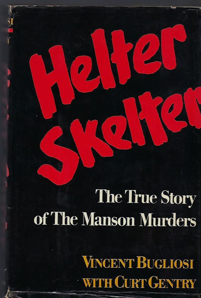 HELTER SKELTER: THE TRUE STORY OF THE MANSON MURDERS. Vincent BUGLIOSO, With Curt GENTRY.