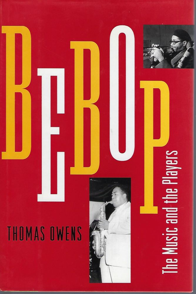 BEBOP: THE MUSIC AND THE PLAYERS. Thomas OWENS.