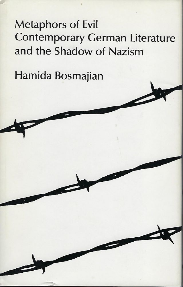 METAPHORS OF EVIL: CONTEMPORARY GERMAN LITERATURE AND THE SHADOW OF MAZISM. Hamida BOSMAJIAN.