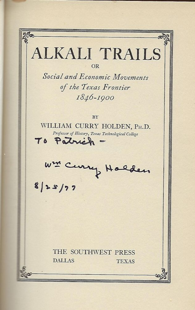 ALKALI TRAILS: OR SOCIAL AND ECONOMIC MOVEMENTS OF THE TEXAS FRONTIER 1846-1900. William Curry HOLDEN.