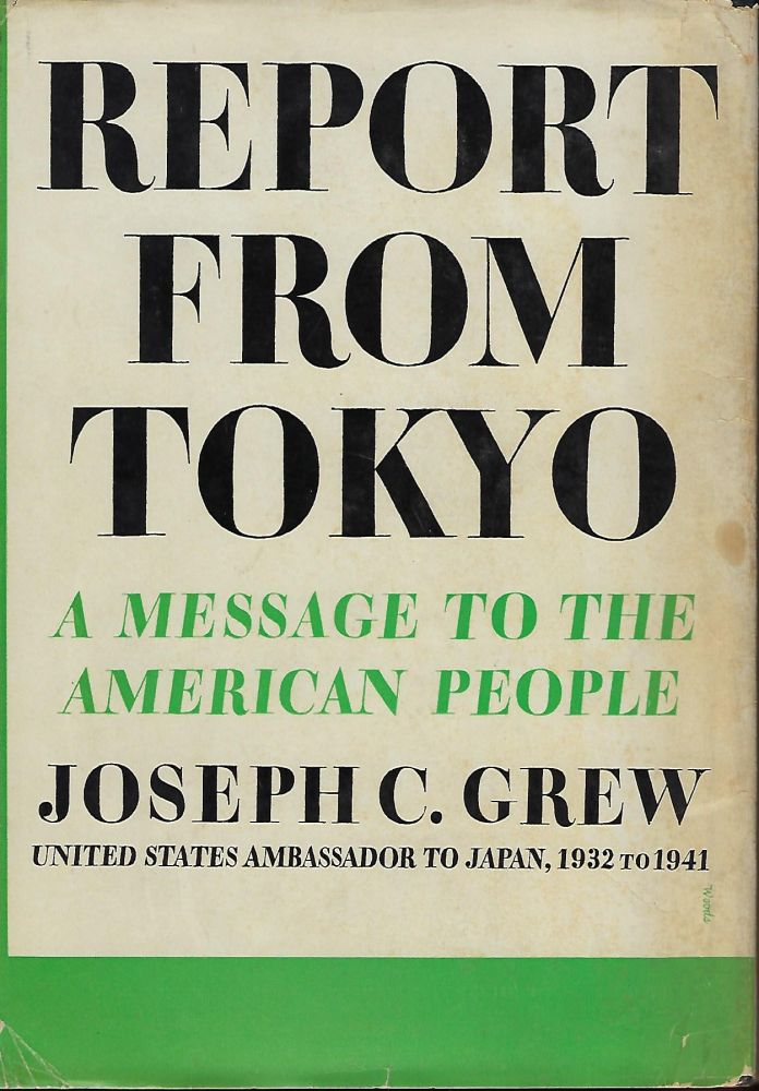 REPORT FROM TOKYO: A MESSAGE TO THE AMERICAN PEOPLE. Joseph C. GREW.