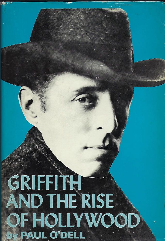 GRIFFITH AND THE RISE OF HOLLYWOOD. Paul O'DELL, With Lillian GISH.
