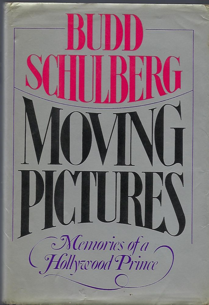 MOVING PICTURES: MEMORIES OF A HOLLYWOOD PRINCE. Budd SCHULBERG.