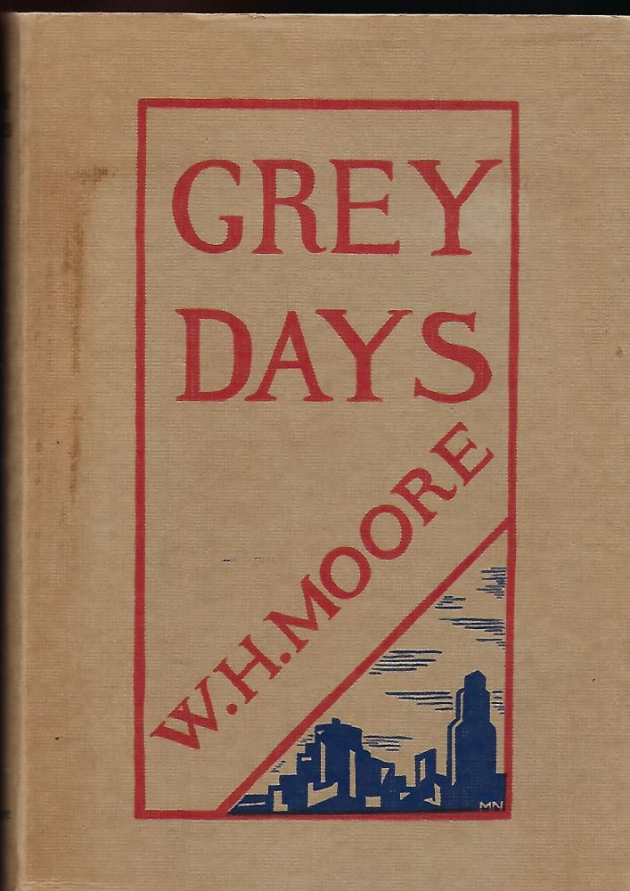 GREY DAYS. William H. MOORE.