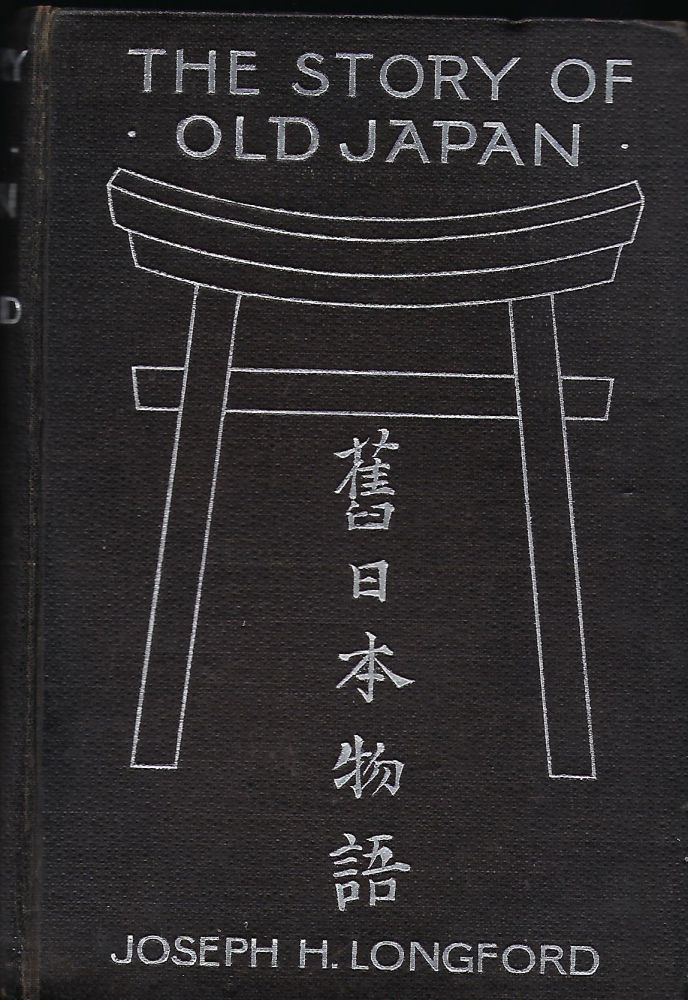 THE STORY OF OLD JAPAN. Joseph H. LONGFORD.