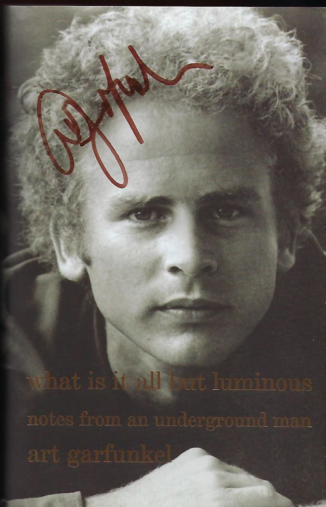 WHAT IS IT ALL BUT LUMINOUS: NOTES FROM AN UNDERGROUND MAN. Art GARFUNKEL.