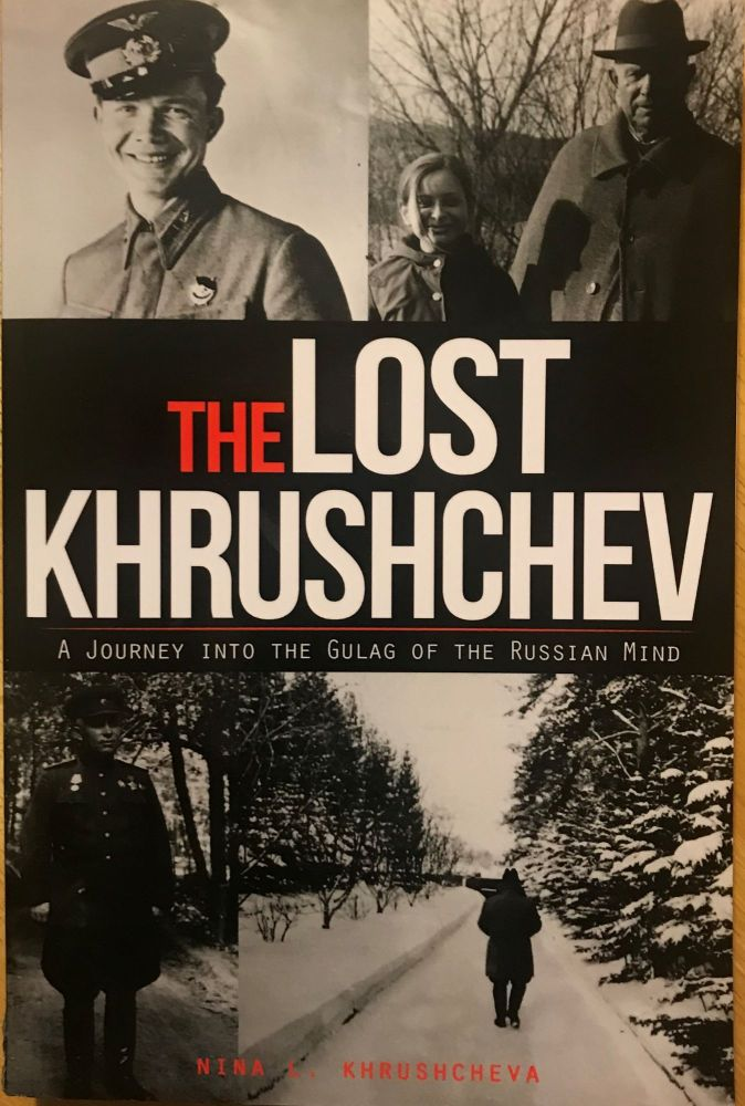 THE LOST KHRUSHCHEV: A JOURNEY INTO THE GULAG OF THE RUSSIAN MIND. Nina L. KHRUSHCHEVA.