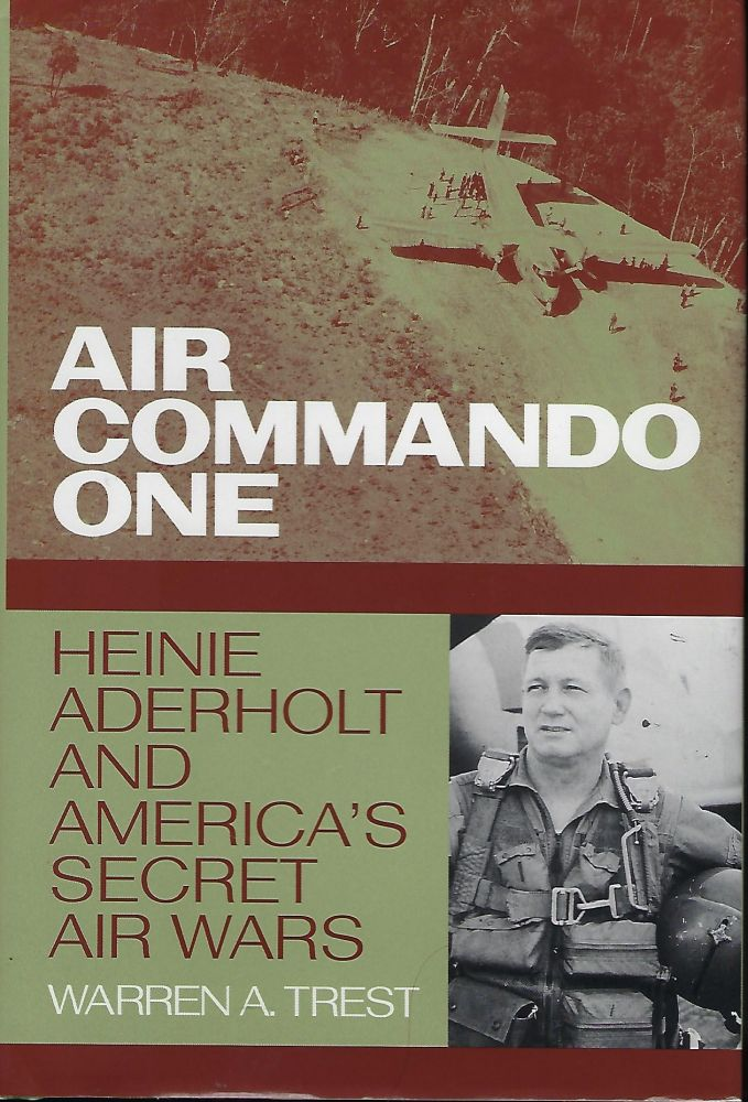 AIR COMMANDO ONE: HEINIE ADERHOLT AND AMERICA'S SECRET AIR WARS. Warren A. TREST.
