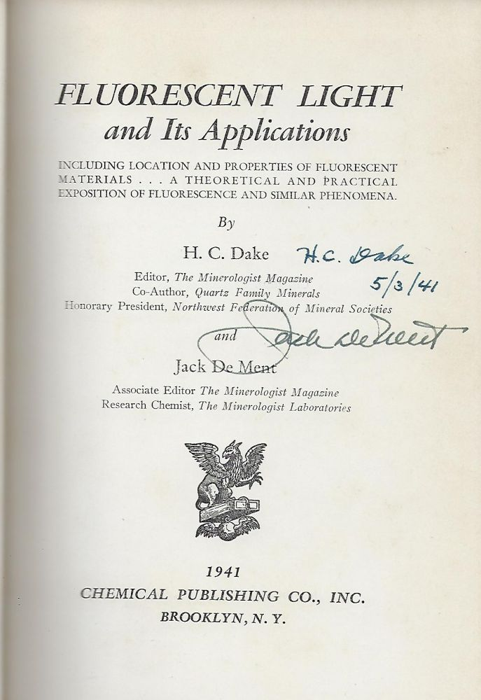 FLUORESCENT LIGHT AND ITS APPLICATIONS: INCLUDING LOCATION AND PROPERTIES OF FLUORESCENT MATERIALS... A THEORETICAL AND PRACTICAL EXPOSITION OF FLUORESCENT AND SIMILAR PHENOMENA. H. C. DAKE, With Jack DE MENT.
