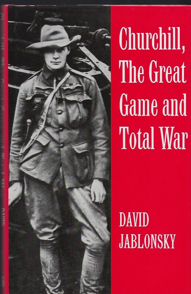 CHURCHILL, THE GREAT GAME AND TOTAL WAR. David JABLONSKY.