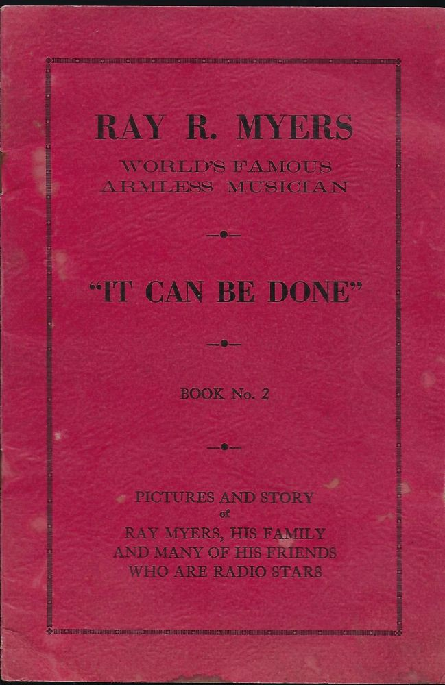 """""""IT CAN BE DONE"""" RAY R. MYERS: WORLD'S FAMOUS ARMLESS MUSICIAN. BOOK NO. 2. Ray R. MYERS."""