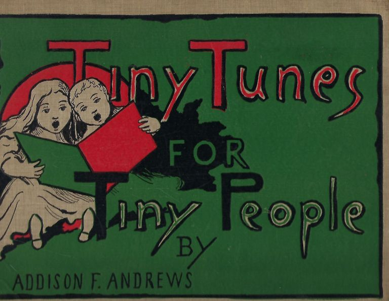 TINY TUNES FOR TINY PEOPLE. Addison F. ANDREWS, With Albert Bigelow PAINE.