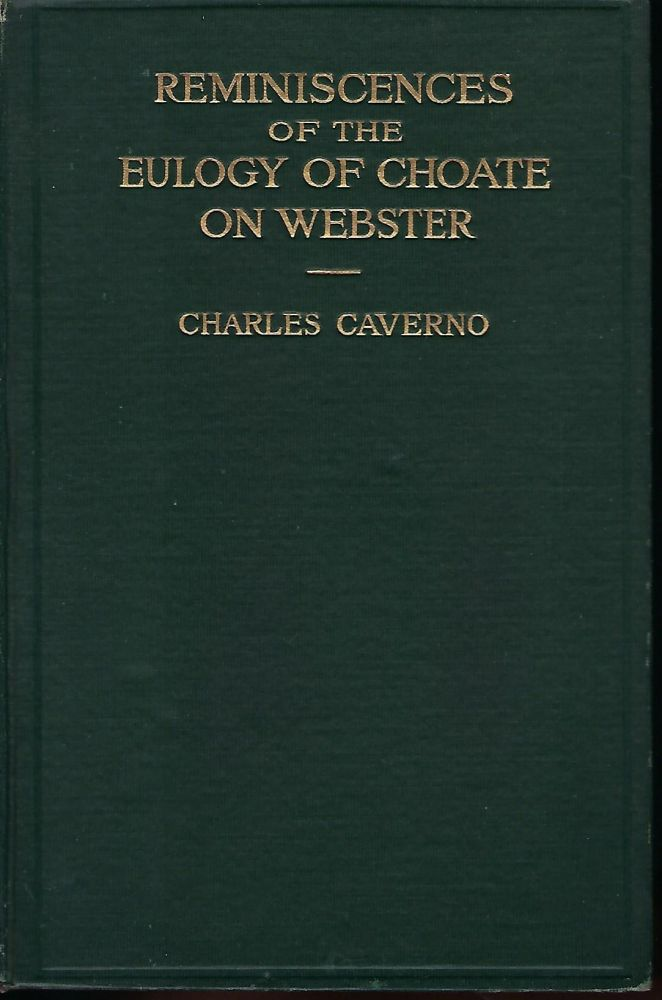 REMINISCENCES OF THE EULOGY OF CHOATE ON WEBSTER DELIVERED AT DARTMOUTH COLLEGE, JULY 26, 1853. Charles CAVERNO.