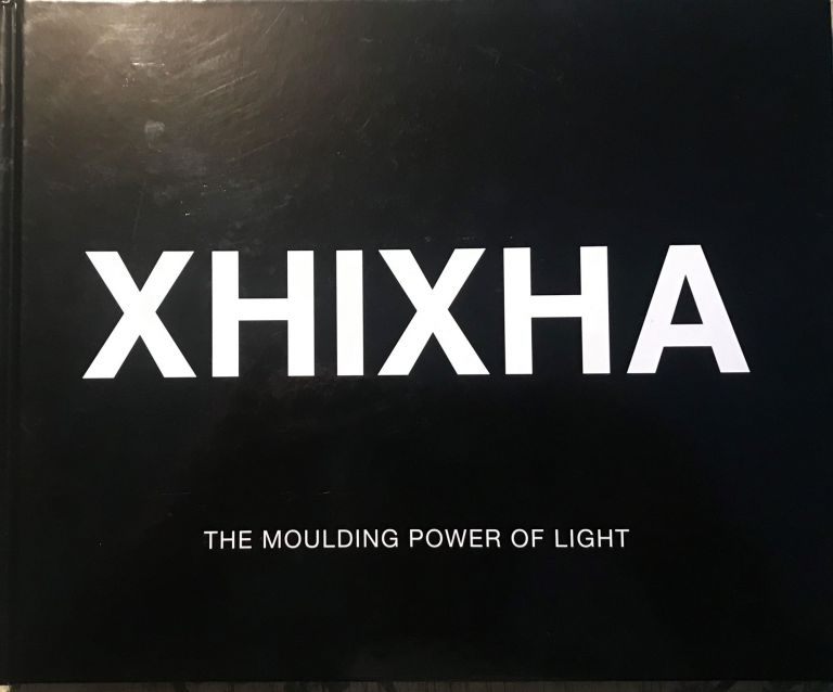 THE MOULDING POWER OF LIGHT. Helidon XHIXHA.